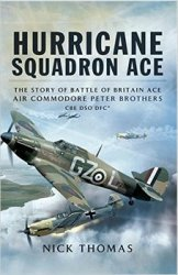Hurricane Squadron Ace: The Story of Battle of Britain Ace, Air Commodore P ...