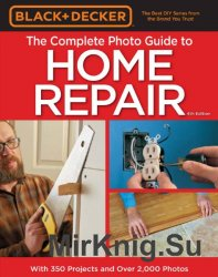 Black & Decker. The Complete Photo Guide to Home Repair. Updated 4th Edition
