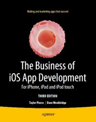 The Business of iOS App Development: For iPhone, iPad and iPod touch, 3rd Editon