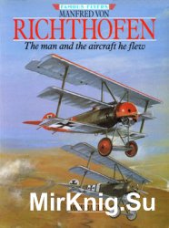 Manfred von Richthofen: The Man and the Aircraft he Flew