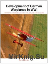 Development of German Warplanes in WWI: A Centennial Perspective on Great War Airplanes and Seaplanes