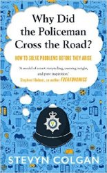 Why Did the Policeman Cross the Road?: How to solve problems before they ar ...