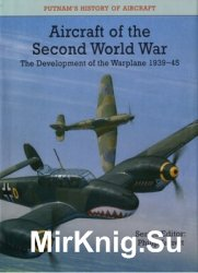Aircraft of the Second World War: The Development of the Warplane 1939-45 (Putnams's History of Aircraft)