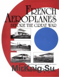 French Aeroplanes Before the Great War (Schiffer Military History)