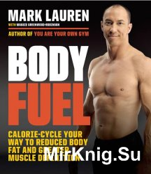 Body Fuel. Calorie Cycle Your Way to Reduced Body Fat and Greater Muscle Definition