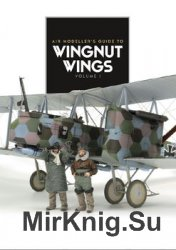 Air Modeller's Guide to Wingnut Wings Volume I