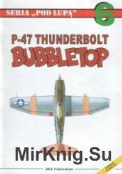 Seria Pod Lupa 06 - P-47 Thumderbolt Bubbletop