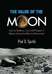 The Value of the Moon: How to Explore, Live, and Prosper in Space Using the ...