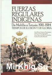 Fuerzas Regulares Indigenas: de Melilla a Tetuan. 1911-1914: Tiempos de Ilusion y de Gloria