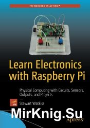Learn Electronics with Raspberry Pi: Physical Computing with Circuits, Sens ...