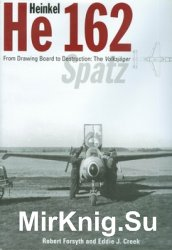 Heinkel He 162: From Drawing Board to Destruction: the Volksjager Spatz