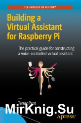 Building a Virtual Assistant for Raspberry Pi The practical guide for constructing a voice controlled virtual assistant.
