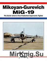 Mikoyan-Gurevich MiG-19: The Soviet Union s First Production Supersonic Fighter (Aerofax)