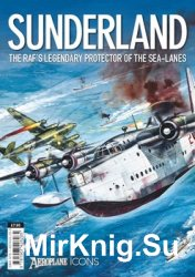 Sundeland: The RAF's Legendary Protector of The Sea-Lanes (Aeroplane Icons ...
