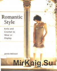 Romantic Style. Knits And Crochet to Wear or Display