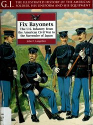 Fix Bayonets: The U.S. Infantry From the American Civil War to the Surrende ...