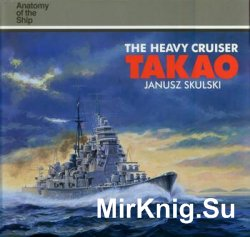 The Heavy Cruiser Takao (Anatomy of the Ship)