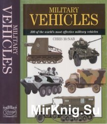 Military Vehicles: 300 of the World's Most Effective Military Vehicles