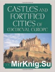 Castles and Fortified Cities of Medieval Europe: An Illustrated History