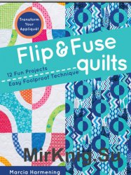 Flip & Fuse Quilts: 12 Fun Projects - Easy Foolproof Technique - Transform  ...