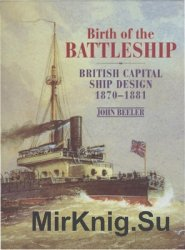 Birth of the Battleship: British Capital Ship Design 1870-1881