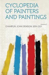Cyclopedia of Painters and Paintings Volume II