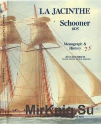 La Jacinthe Schooner 1825: Monograph and Plans at 1/48 Scale