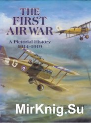 The First Air War: A Pictorial History 1914-1919