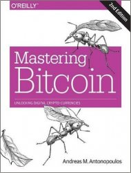 Mastering Bitcoin: Unlocking Digital Cryptocurrencies, 2nd Edition