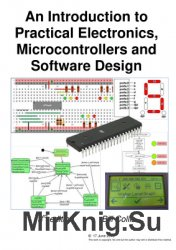 An Introduction to Practical Electronics, Microcontrollers and Software Design