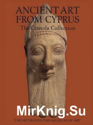 Ancient Art from Cyprus: The Cesnola Collection in The Metropolitan Museum of Art