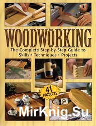 Woodworking. The Complete Step-by-Step Guide