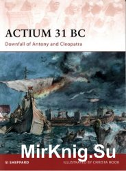 Actium 31 BC: Downfall of Antony and Cleopatra (Osprey Campaign 211)