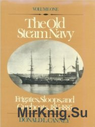 The Old US Steam Navy. Voluve One: Frigates, Sloops and Gunboats 1815-1885