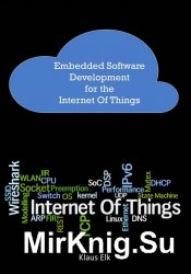 Embedded Software Development for the Internet Of Things: The Basics, the T ...