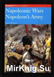 Napoleonic Wars Napoleon's Army (Brassey's History of Uniforms)