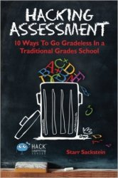Hacking Assessment: 10 Ways to Go Gradeless in a Traditional Grades School