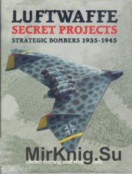 Luftwaffe Secret Projects: Strategic Bombers 1935-1945