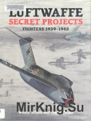 Luftwaffe Secret Projects: Fighters 1939-1945