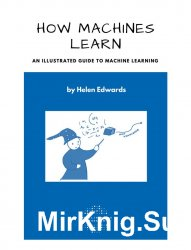 How Machines Learn: An Illustrated Guide to Machine Learning
