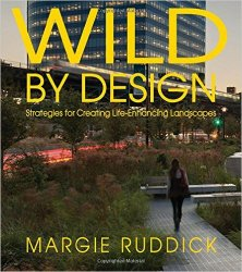Wild By Design: Strategies for Creating Life-Enhancing Landscapes