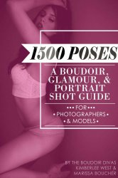 1500 Poses: A Boudoir, Glamour, and Portrait Shot Guide for Photographers a ...