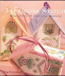 3-D Cross Stitch: More Than 25 Original Designs