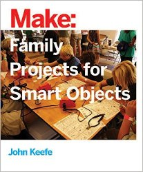 Make: Family Projects for Smart Objects