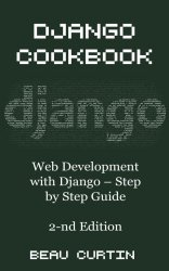 Django Cookbook: Web Development with Django - Step by Step Guide, Second E ...