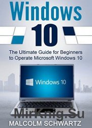 Windows 10: The Ultimate Guide for Beginners to Operate Microsoft Windows 1 ...