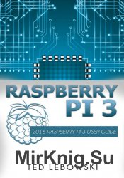 Raspberry Pi 3: 2016 Raspberry Pi 3 User Guide