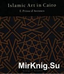 Islamic Art in Cairo from the 7th to the 18th Centuries