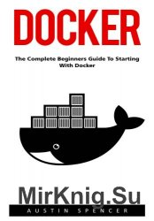 Docker: The Complete Beginners Guide to Starting with Docker