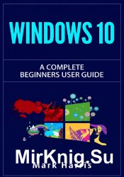 Windows 10: The Complete Beginners User Guide: 2nd Edition
